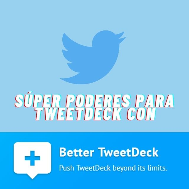 Better TweetDeck: dale superpoderes a tu comuniteo heroico